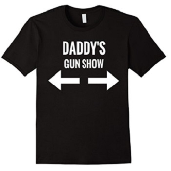 Daddy's Gun Show T-Shirt Father's Day Gift 2017